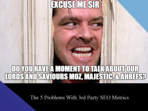 The 5 Problems With 3rd Party SEO Metrics